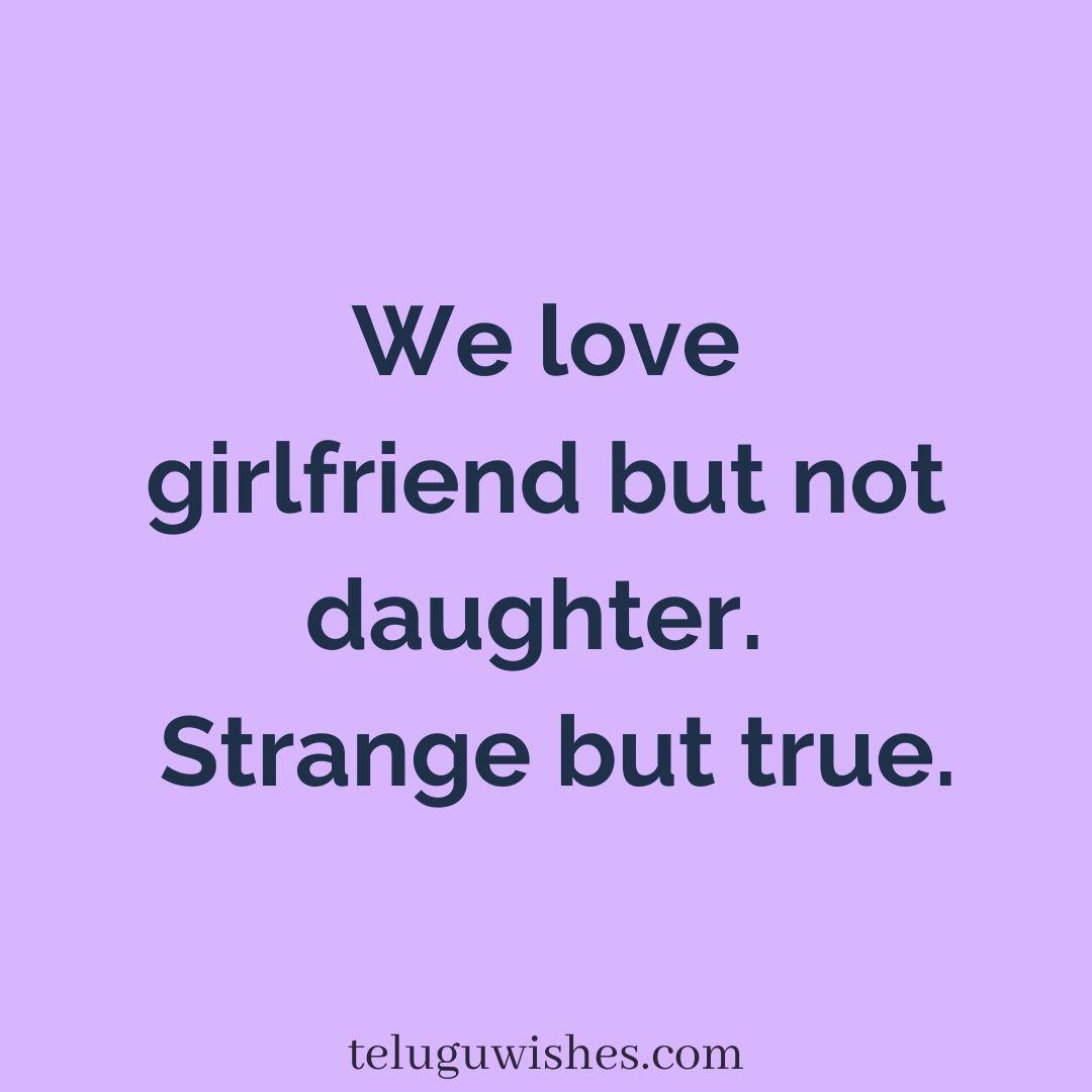 we love girlfriend but not daughter. strange but true