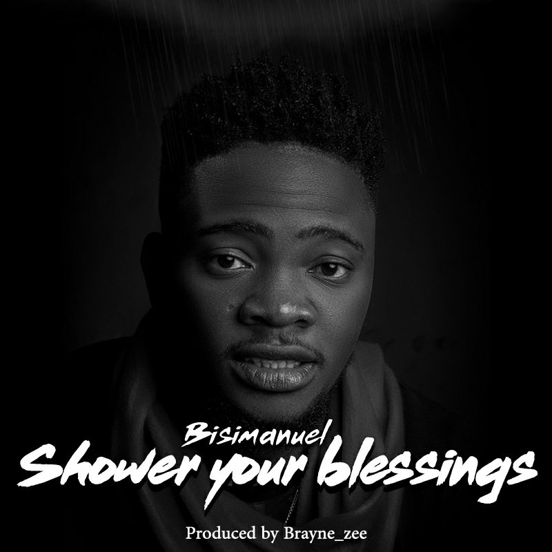 Bisimanuel - Shower Your Blessings Mp3 Download