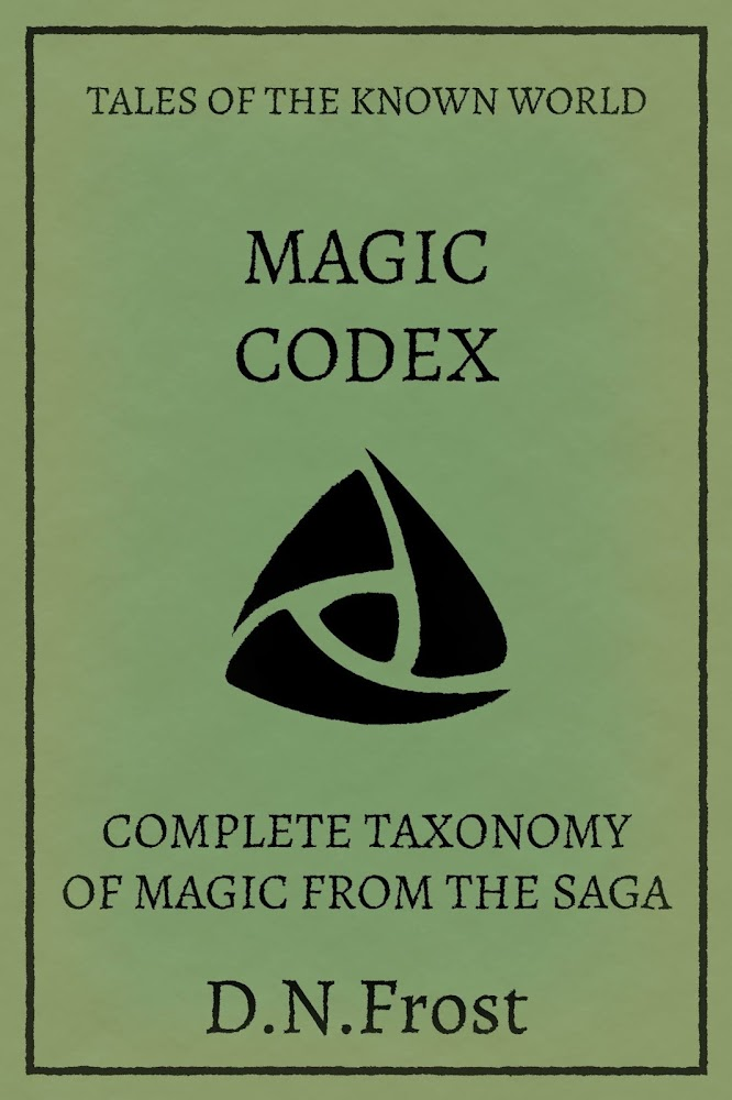 Magic Codex of the Known World: complete taxonomy of magic from the saga. Experience this compendium of magic and discover the saga within. www.DNFrost.com/MagicCodex #TotKW