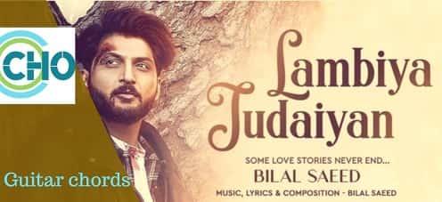 Lambiya Judaiyan guitar chords Accurate | Bilal Saeed , Izzat Fatima