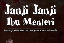JANJI-JANJI IBU MENTERI Antologi Naskah Drama