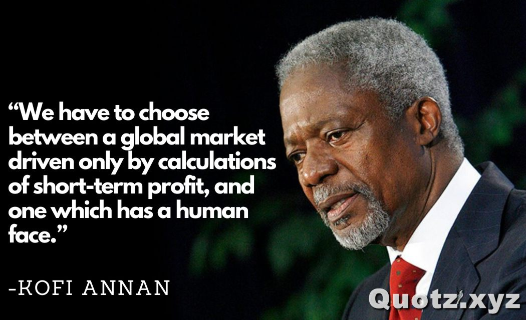 Motivational and inspirational Kofi Annan humanity, peace, globalization quotes with quotes images.
