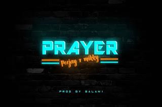 "MUSIC: Peejay X Mikky - ""Prayer"" Mp3"