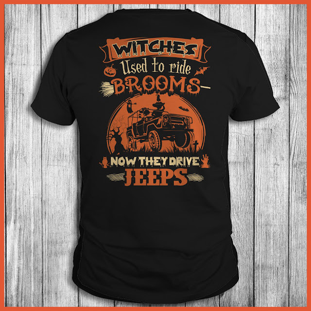 Witches Used To Ride Brooms Now They Drive Jeeps Shirt
