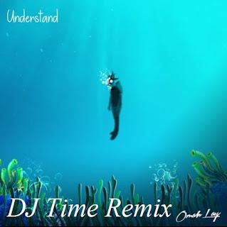 [Music] DJ Time x Omah lay - understand (remix)