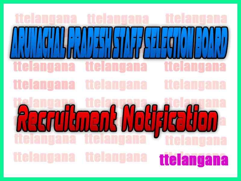 Arunachal Pradesh Staff Selection Board APSSB Recruitment Notification