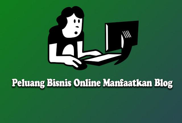 Peluang bisnis online, manfaatkan blog