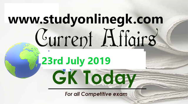 Current Affairs - 2019 - Current Affairs today  23rddJuly 2019
