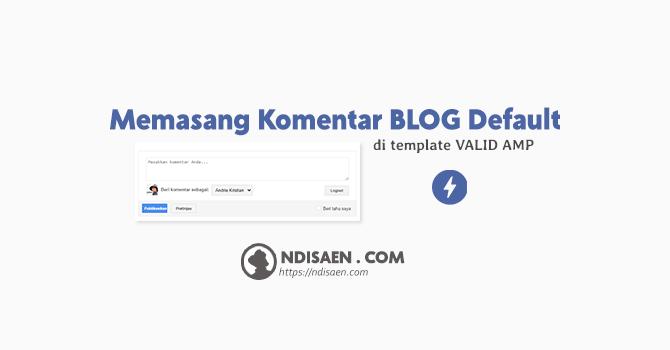 Cara Memasang Komentar Blogger Default di Template Blog Valid AMP