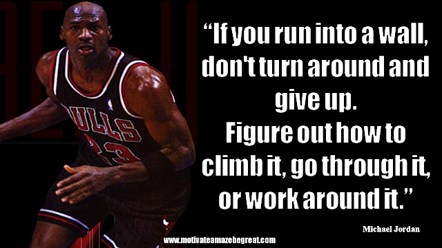 "23 Michael Jordan Inspirational Quotes About Life: ""If you run into a wall, don't turn around and give up. Figure out how to climb it, go through it, or work around it."" Quote on obstacles, life lessons, wisdom, strategy, success, mindset, life lessons."