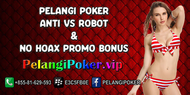 PELANGI-POKER-ANTI-VS-ROBOT-DAN-NO-HOAX-PROMO-BONUS