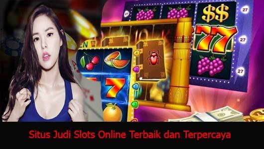 Situs Judi Slots Online Terbaik dan Terpercaya
