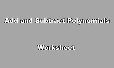 Add and Subtract Polynomials Worksheet PDF.