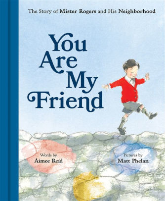 You Are My Friend The Story Of Mister Rogers And His