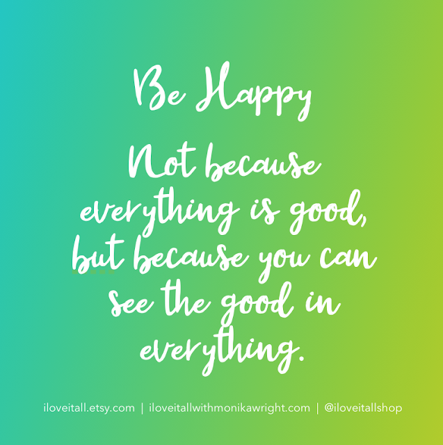 #be happy #happiness #everything is good #see the good #quote #quotes #The Sunday Quote