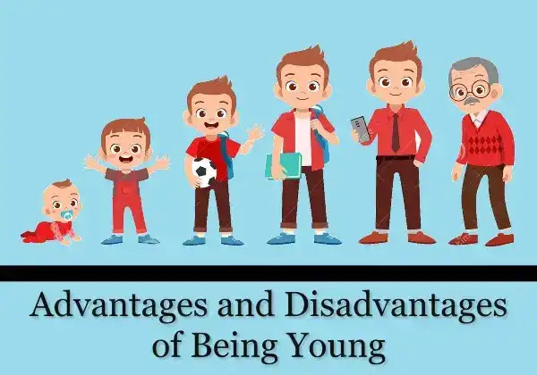 Advantages and Disadvantages of Being Young