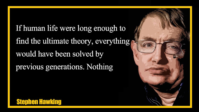 If human life were long enough to find the ultimate theory Stephen Hawking