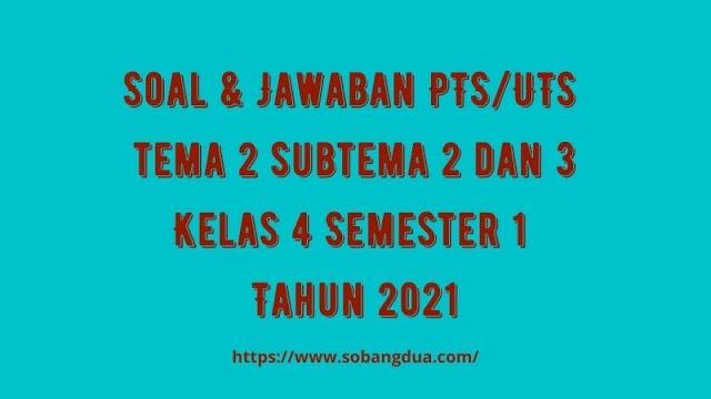 Soal & Jawaban PTS/UTS Kelas 4 Tema 2 Subtema 2 & 3 Semester 1 Tahun 2021