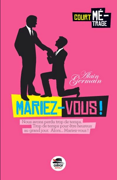 Mariez-vous - Alain Germain - collection Court Métrage Oskar Edition - 2013