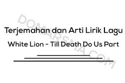 Terjemahan dan Arti Lirik Lagu White Lion - Till Death Do Us Part