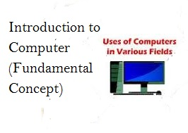 Introduction to Computer (Fundamental Concept) Introduction to Computer (Fundamental Concept), Advantage of Computer, Importance of Computer, Main Component of Computer, Definition of Software and Hardware