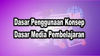 Dasar Penggunaan Konsep Dasar Media Pembelajaran