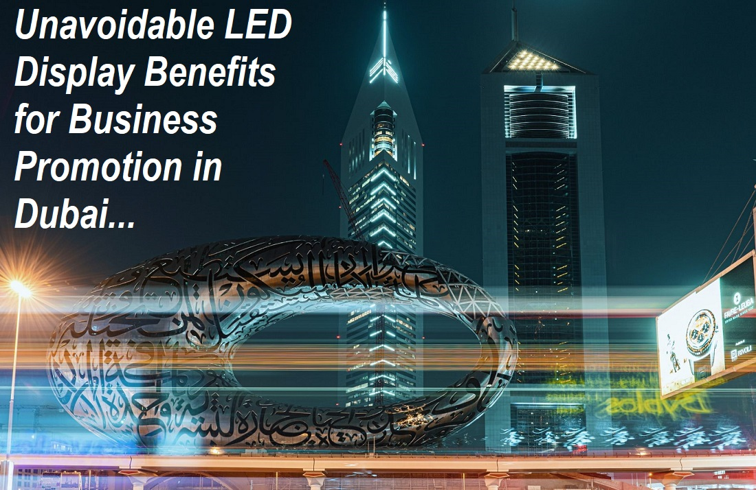 Unavoidable LED Display Benefits for Business Promotion in Dubai
