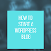 How to Start a WordPress Blog (Step by Step)!