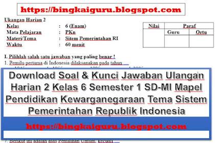 Download Soal & Kunci Jawaban Ulangan Harian 2 Kelas 6 Semester 1 SD-MI Mapel Pendidikan Kewarganegaraan Tema Sistem Pemerintahan Republik Indonesia