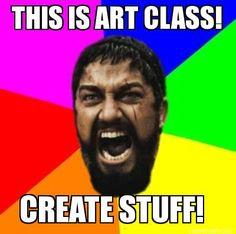 This is Art Class! Create Stuff!