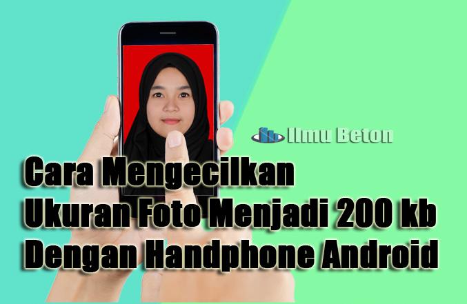 Cara Mengecilkan Ukuran Foto Menjadi 200 Kb Dengan Handphone Android Ilmu Beton