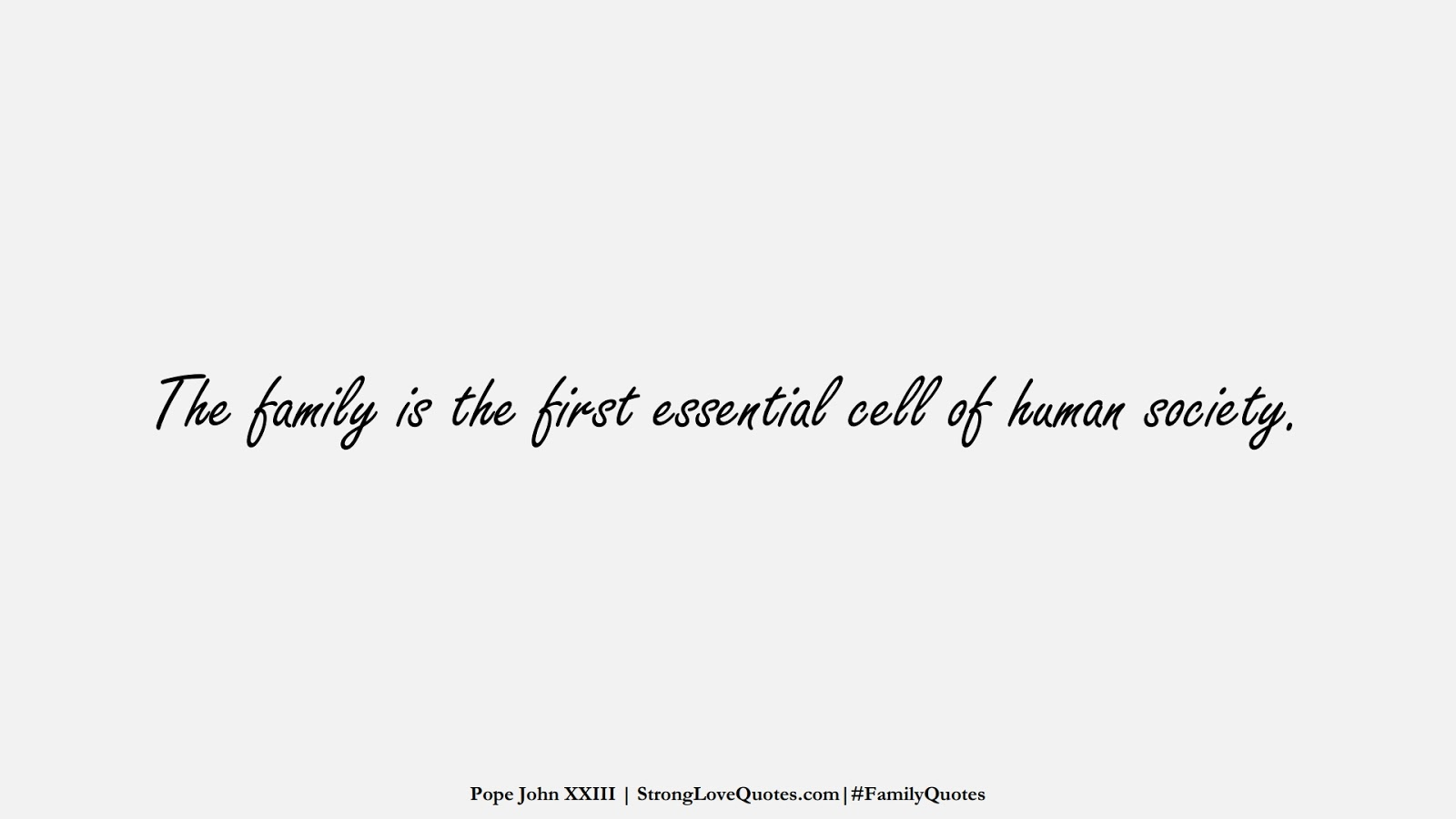 The family is the first essential cell of human society. (Pope John XXIII);  #FamilyQuotes