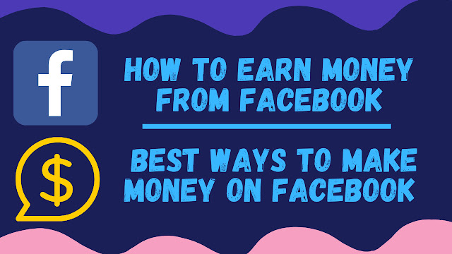 How to Earn Money from Facebook | Best Ways to Make Money on Facebook