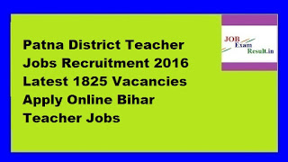 Patna District Teacher Jobs Recruitment 2016 Latest 1825 Vacancies Apply Online Bihar Teacher Jobs