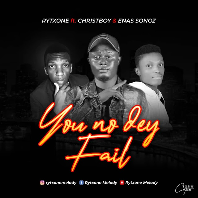 [Download Mp3] Rytxone Ft Christboy & Enas Songz – you No Dey Fail