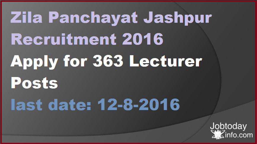 Zila Panchayat Jashpur Recruitment 2016 Apply for 363 Lecturer Posts