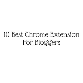 10 best chrome extension for bloggers