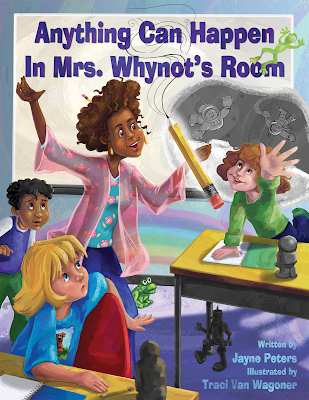 Anything Can Happen in Mrs. Whynot's Room, written by Jayne Peters,  illustrated by Traci Van Wagoner, designed by Kurt Keller at Imagine That! Design