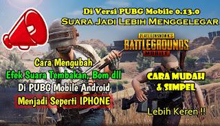 Cara Mengubah Efek Suara PUBG Mobile Android 0.13.0 Menjadi Seperti IPHONE
