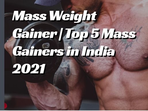 Top 5 Mass gainers in India 2021