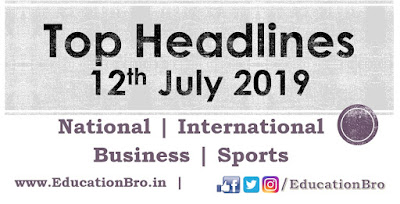 Top Headlines 12th July 2019: EducationBro