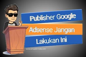 Publisher Google Adsense Jangan Lakukan Ini