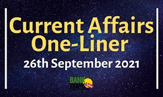 Current Affairs One-Liner: 26th September 2021