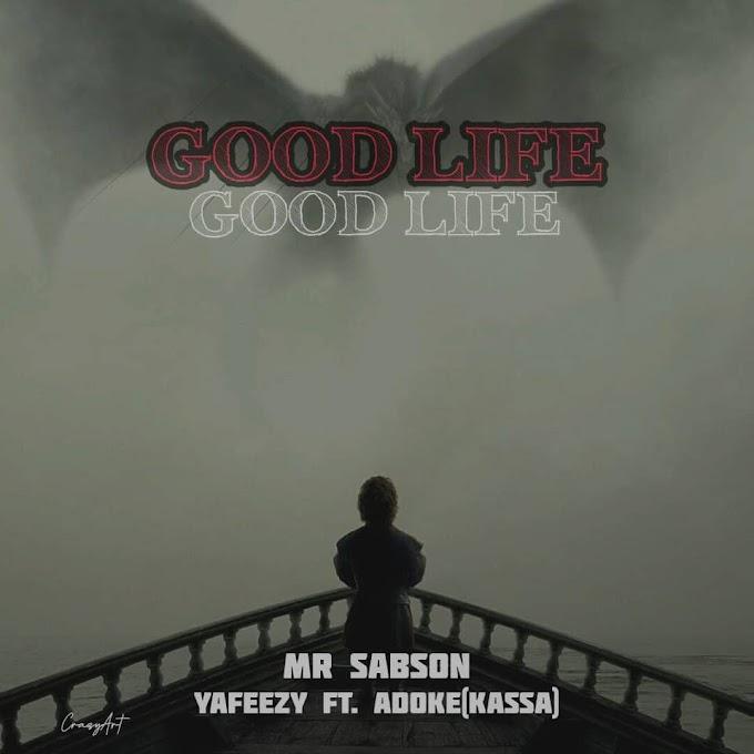 Mr sabson ft Yafeezy ft Adoke(Kassa)-Good life-mp3