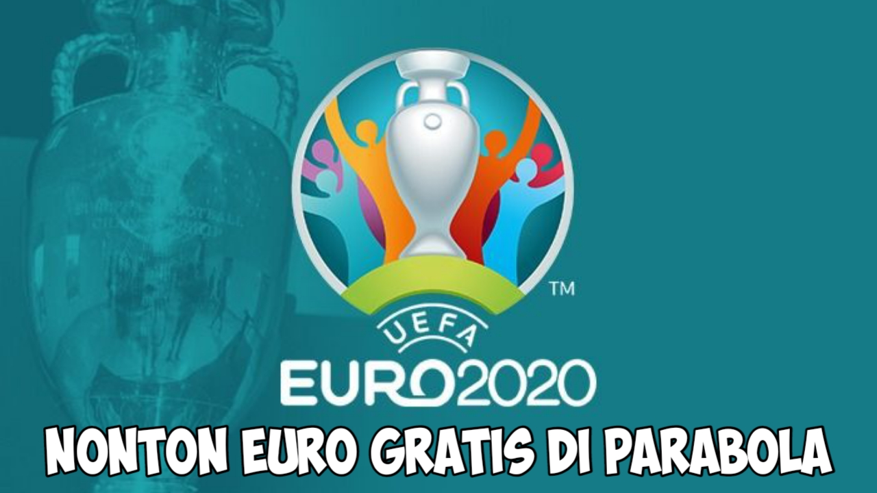 Cara Nonton Euro 2020 Gratis di Parabola