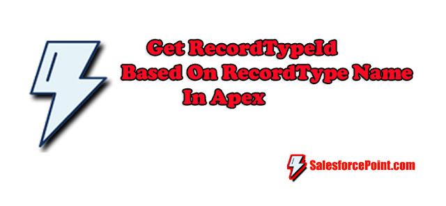 Get RecordTypeId Based On RecordType Name In Apex