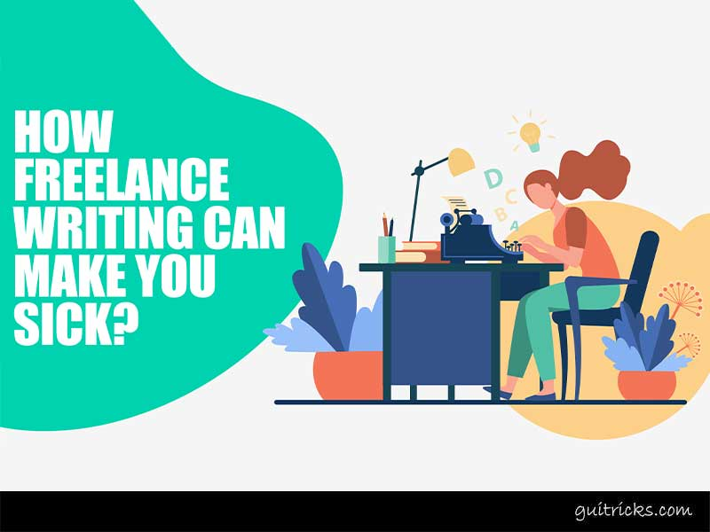 How Freelance Writing Can Make You Sick