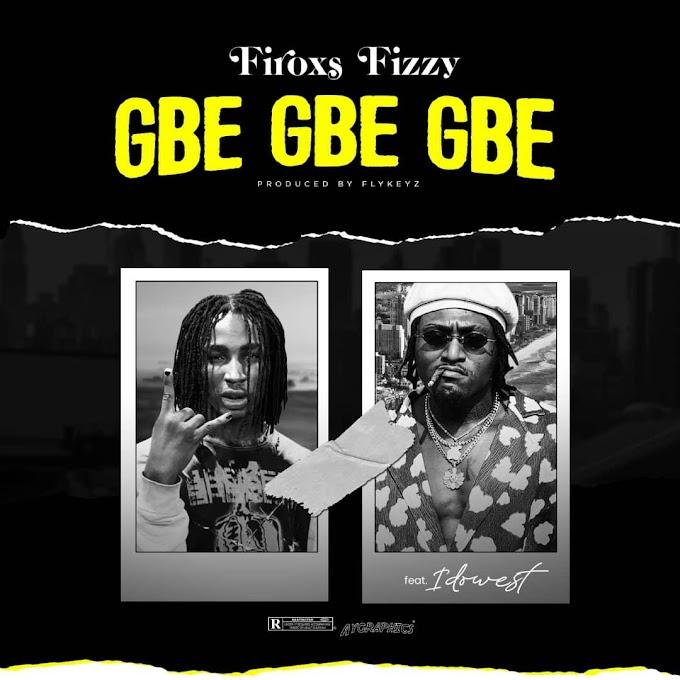 Firoxs Fizzy ft Idowest - Gbe Gbe Gbe