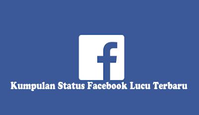 Kumpulan Status Facebook Lucu Banget - Terbaru 2018 - 2019