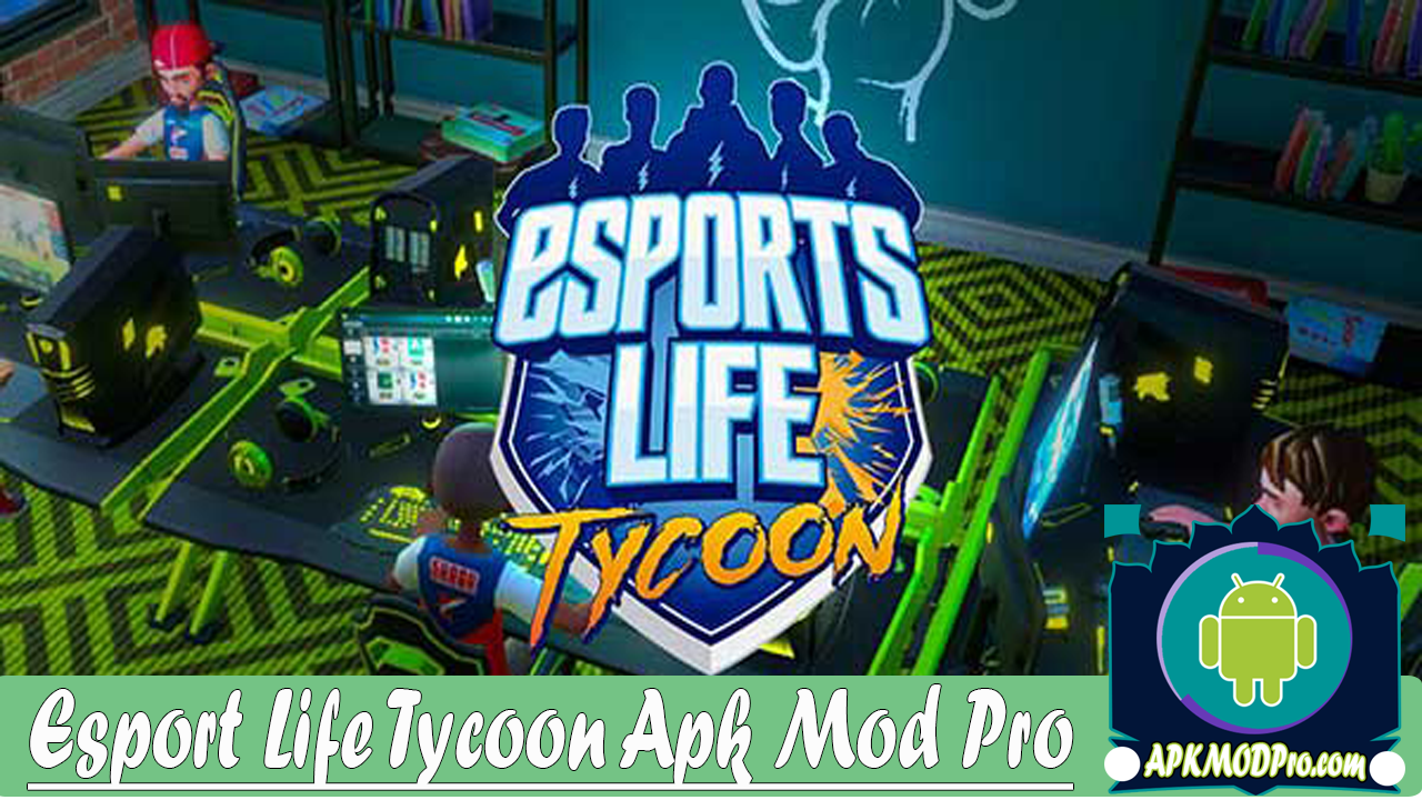 Esport Life Tycoon v.1.0.8 Mod Apk Terbaru 2020
